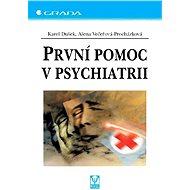 První pomoc v psychiatrii - Karel Dušek, Alena Večeřová-Procházková