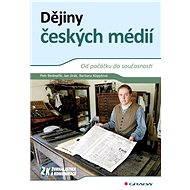 Dějiny českých médií - Petr Bednařík, Jan Jirák, Barbara Köpplová