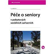 Péče o seniory v pobytových sociálních zařízeních - Eva Malíková