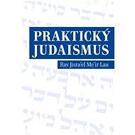 Praktický judaismus - Jisra'el Me'ir Lau
