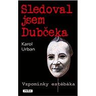 Sledoval jsem Dubčeka - Karol Urban