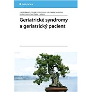 Geriatrické syndromy a geriatrický pacient - Zdeněk Kalvach, Zdeněk Zadák, Roman Jirák, Helena Zavázalová, Iva Holmerová
