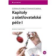 Kapitoly z ošetřovatelské péče I - Zdeňka Mikšová, Marie Froňková, Renáta Hernová, Marie Zajíčková