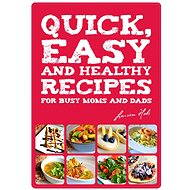 Quick, Easy and Healthy Recipes for busy Moms and Dads - Lauren Hobs