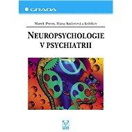 Neuropsychologie v psychiatrii - Marek Preiss, Hana Kučerová, kolektiv a