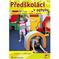 Předškoláci v pohybu - Hana Volfová, Ilona Kolovská