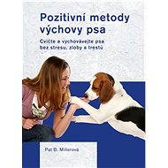 Pozitivní metody výchovy psa - Pat Millerová