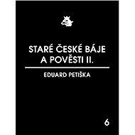 Staré české báje a pověsti II. - Petiška Eduard