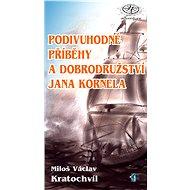 Podivuhodné příběhy a dobrodružství Jana Kornela - M.V. Kratochvíl