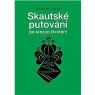 Skautské putování po stezce životem - Václav Břicháček