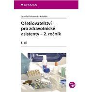 Ošetřovatelství pro zdravotnické asistenty - 2. ročník - Jarmila Kelnarová, kolektiv a