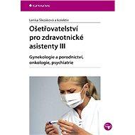 Ošetřovatelství pro zdravotnické asistenty III - Lenka Slezáková, kolektiv a