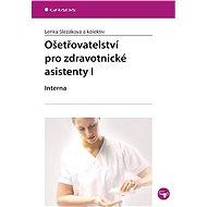 Ošetřovatelství pro zdravotnické asistenty I - Lenka Slezáková, kolektiv a