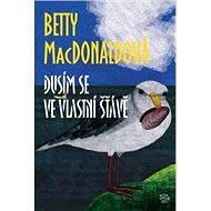 Dusím se ve vlastní šťávě - Betty MacDonaldová