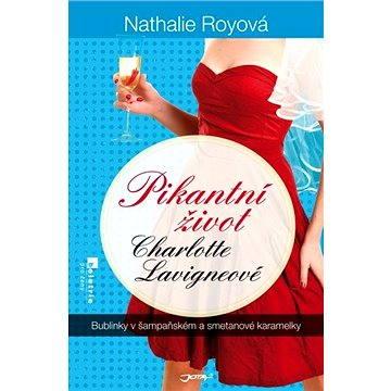 Pikantní život Charlotte Lavigneové: Bublinky v šampaňském a smetanové karamelky (978-80-746-2521-3)